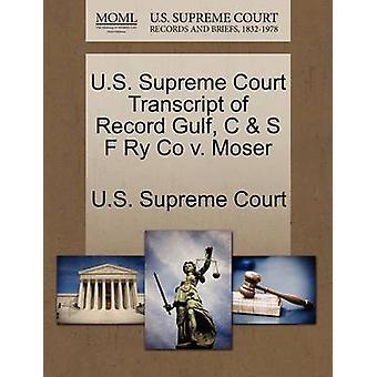 U.S. Supreme Court Transcript of Record Gulf C  S F Ry Co v. Moser by U.S. Supreme Court