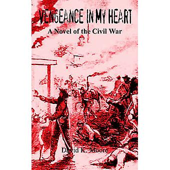 Vengeance In My Heart  A Novel of the Civil War by Moore & David K.