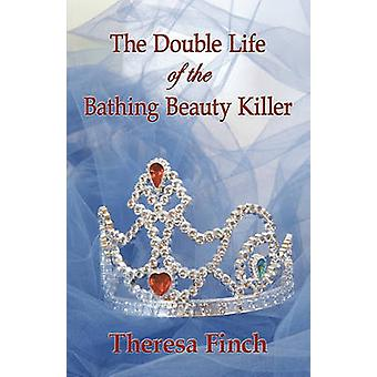 THE DOUBLE LIFE OF THE BATHING BEAUTY KILLER by Finch & Theresa