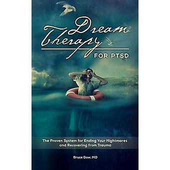 Traum-Therapie für PTBS das bewährte System für die Beendigung Ihrer Alpträume und Genesung von Trauma von Dow & Bruce