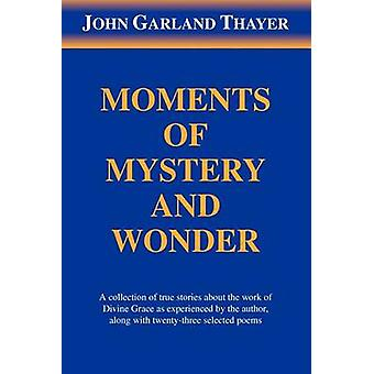 Moments of Mystery and Wonder by Thayer & John Garland