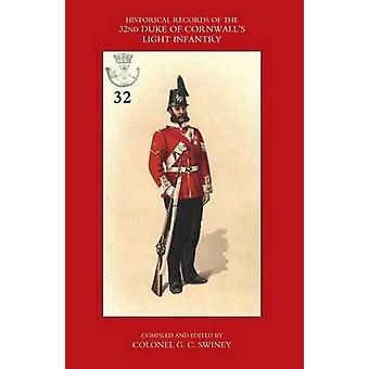 HISTORICAL RECORDS OF THE 32ND CORNWALL LIGHT INFANTRY Now the 1st Battalion Duke of Cornwalls Light infantry from the  Formation of the Regiment in 1702 down to 1892 by G. C. Swiney & compiled from the Orderly