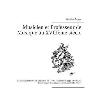 Musicien Et Professeur de Musique Au Xviiieme siècle por Cumant & Micheline