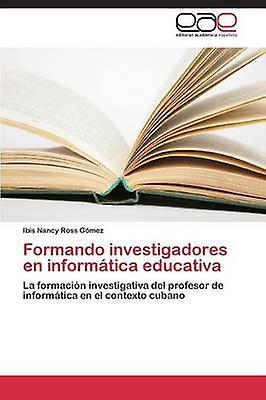 Forhommedo investigadores en informtica educativa by Ross Gmez Ibis Nancy