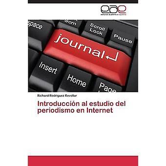 Introduccion Al Estudio del Periodismo En Internet di Revollar Richard Rodriguez