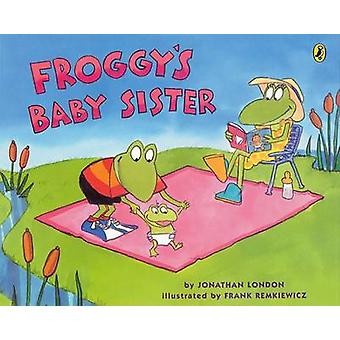Froggy's Baby Sister by Jonathan London - Frank Remkiewicz - 97801424