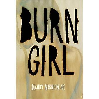Burn Girl by Mandy Mikulencak - 9780807522172 Book
