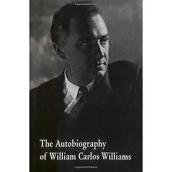 The Autobiography of William Carlos Williams by William Carlos Willia