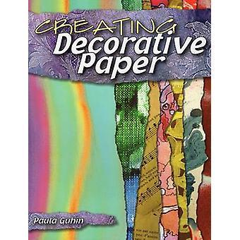 Creating Decorative Paper by Paula Guhin - 9780811736466 Book