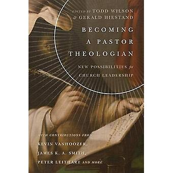 Becoming a Pastor Theologian - New Possibilities for Church Leadership