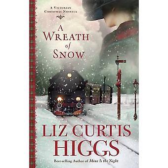 A Wreath of Snow - A Victorian Christmas Novella by Liz Curtis Higgs -