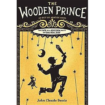 Out of Abaton - Book 1 the Wooden Prince by John Claude Bemis - 97814