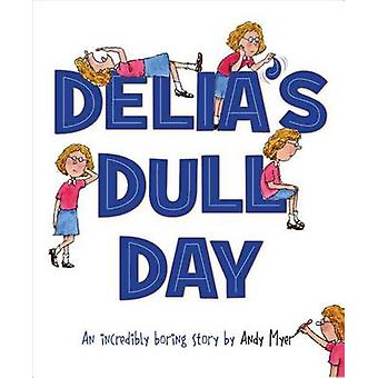 Delia's Dull Day - An Incredibly Boring Story by Andy Myer - 978158536