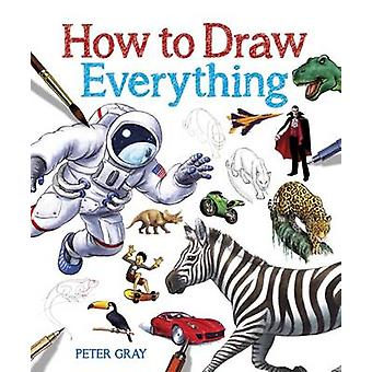 How to Draw Everything by Peter Gray - 9781785992636 Book