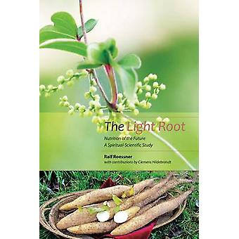 The Light Root - Nutrition of the Future - a Spiritual-Scientific Stud