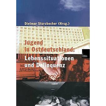 Jugend in Ostdeutschland Lebenssituationen Und Delinquenz by Sturzbecher & Dietmar