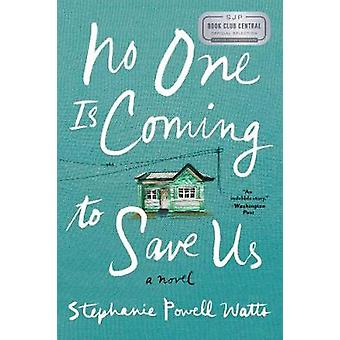 No One Is Coming to Save Us by Stephanie Powell Watts - 9780062472991