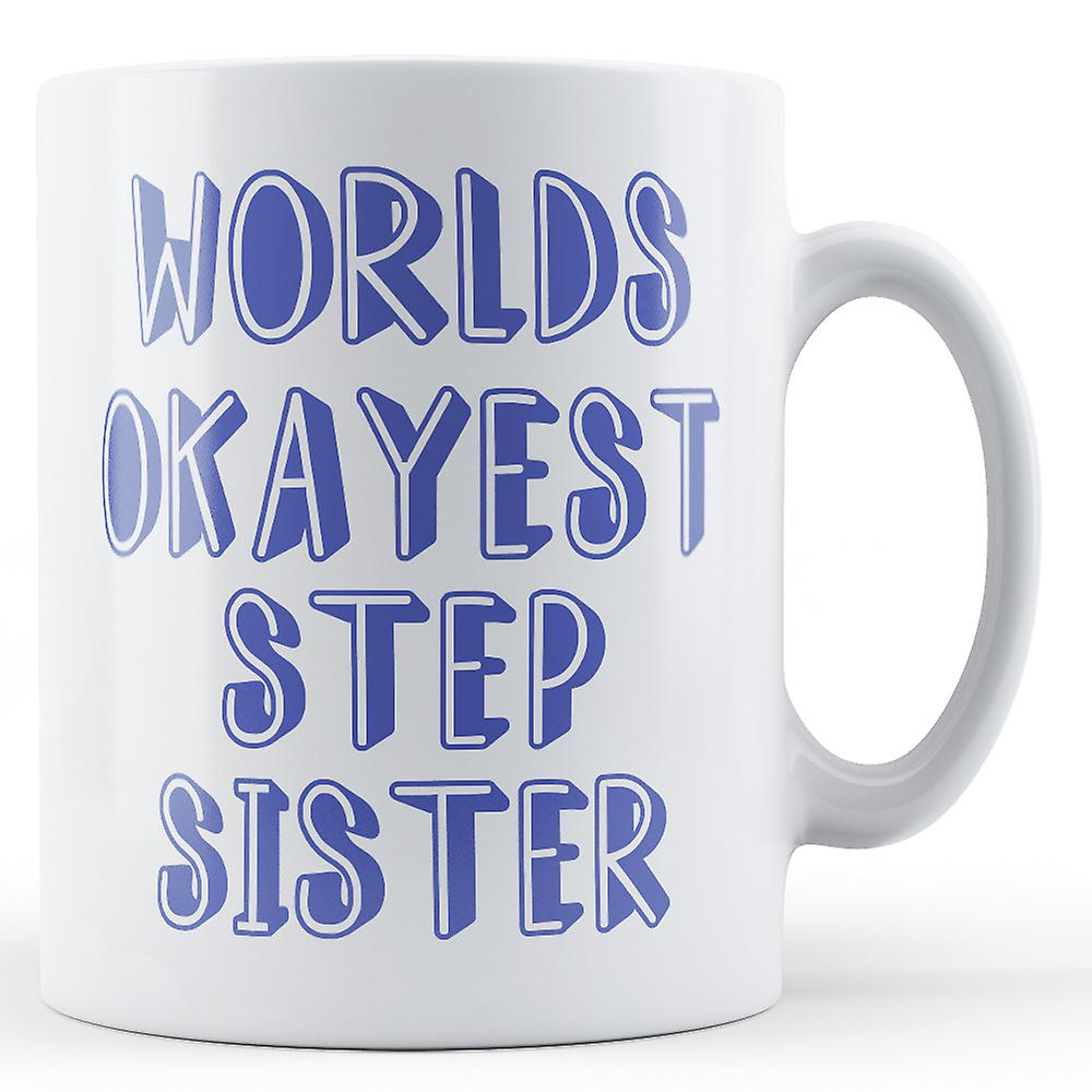 Worlds Mug Worlds Okayest Okayest Step SisterPrinted Step ED2W9IH