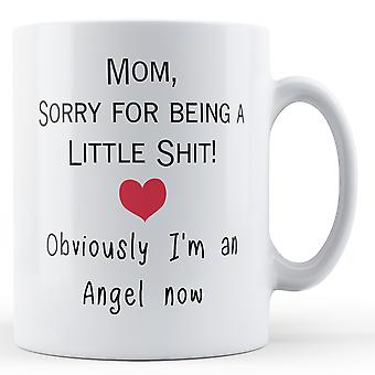 Mom, Sorry For Being A Little Sh*t! Obviously I'm An Angel Now Printed Mug