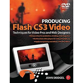 Producing Flash CS3 Video - Techniques for Video Pros and Web Designer