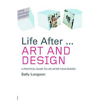Life After... Art and Design - A Practical Guide to Life After Your De