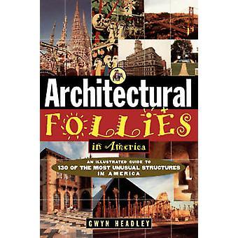 Architectural Follies in America by Gwyn Headley - 9780471143628 Book