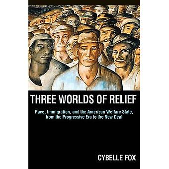 Three Worlds of Relief - Race - Immigration - and the American Welfare