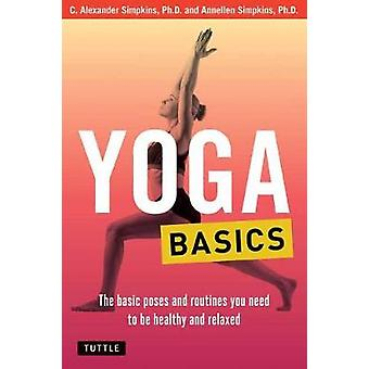 Yoga Basics - The Basic Poses and Routines you Need to be Healthy and