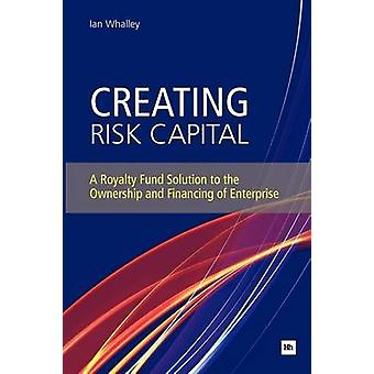 Creating Risk Capital - A Royalty Fund Solution to the Ownership and F