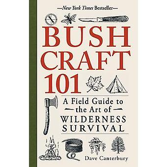 Bushcraft 101 - A Field Guide to the Art of Wilderness Survival par Dav