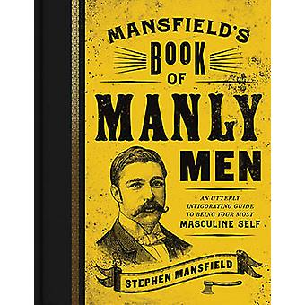 Mansfield's Book of Manly Men - An Utterly Invigorating Guide to Being