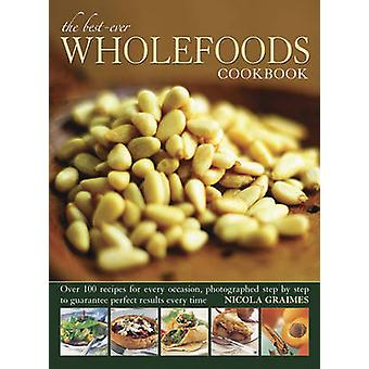 The Best-Ever Wholefoods Cookbook by Nicola Graimes - 9781780193861 B