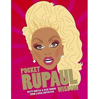 Pocket Rupaul Wisdom - Witty Quotes and Wise Words from a Drag Superst