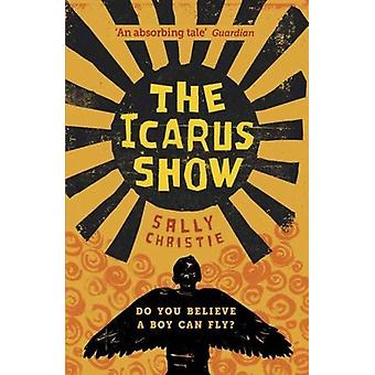 The Icarus Show by Sally Christie - 9781910200919 Book