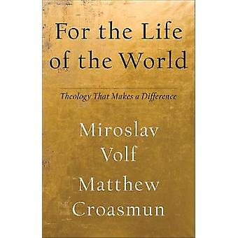 For the Life of the World - Theology That Makes a Difference by For th