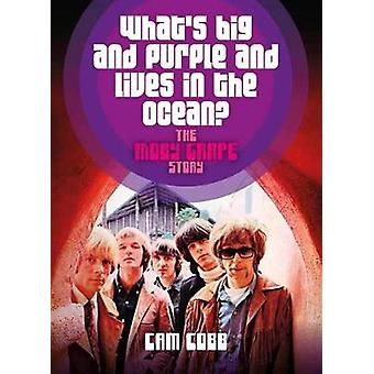 What's Big and Purple and Lives in the Ocean - The Moby Grape Story by