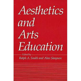 Aesthetics and Arts Education by Ralph Smith - Alan Simpson - 9780252
