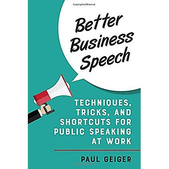 Better Business Speech - Techniques and Shortcuts for Public Speaking