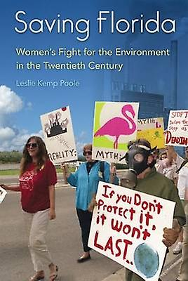 Saving Florida - femmes&s Fight for the Environment in the Twentieth Ce