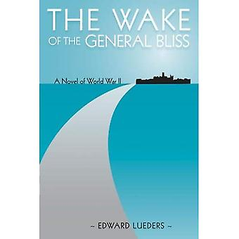 The Wake of the General Bliss: A Novel of World War II