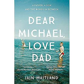 Dear Michael, Love Dad: Letters, laughter and all the things we leave unsaid.
