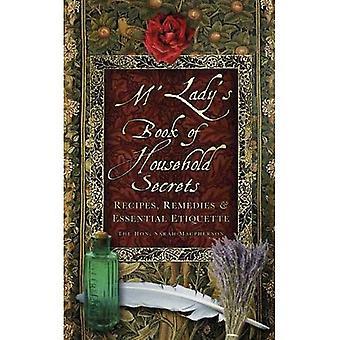 M'Lady's Book of Household Secrets: Recipies, Remedies & Essential Etiquette