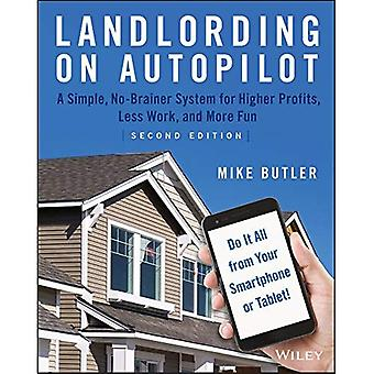 Landlording on AutoPilot: A� Simple, No-Brainer System for Higher Profits, Less Work and More Fun (Do It All from Your Smartphone or Tablet!), 2nd Edition