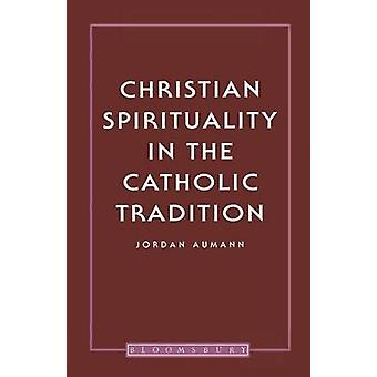Christian Spirituality In The Catholic Tradition by Aumann & Jordan