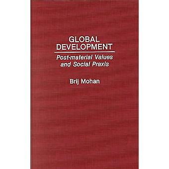 Global Development PostMaterial Values and Social Praxis by Mohan & Brij