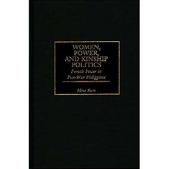 Women Power and Kinship Politics Female Power in PostWar Philippines by Roces & Mina