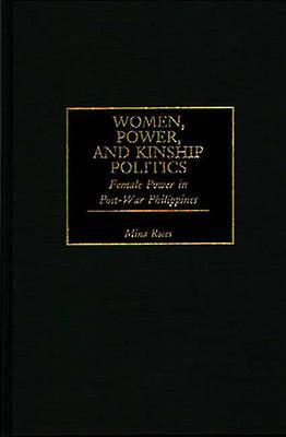 Femmes Power and Kinship Politics Female Power in PostWar Philippines by Roces & Mina