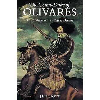 CountDuke of Olivares The Statesman in an Age of Decline Revised by Elliott & John Huxtable