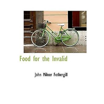 Food for the Invalid by Fothergill & John Milner