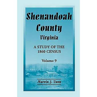 Shenandoah County Virginia A Study of the 1860 Census Volume 9 by Vann & Marvin J.